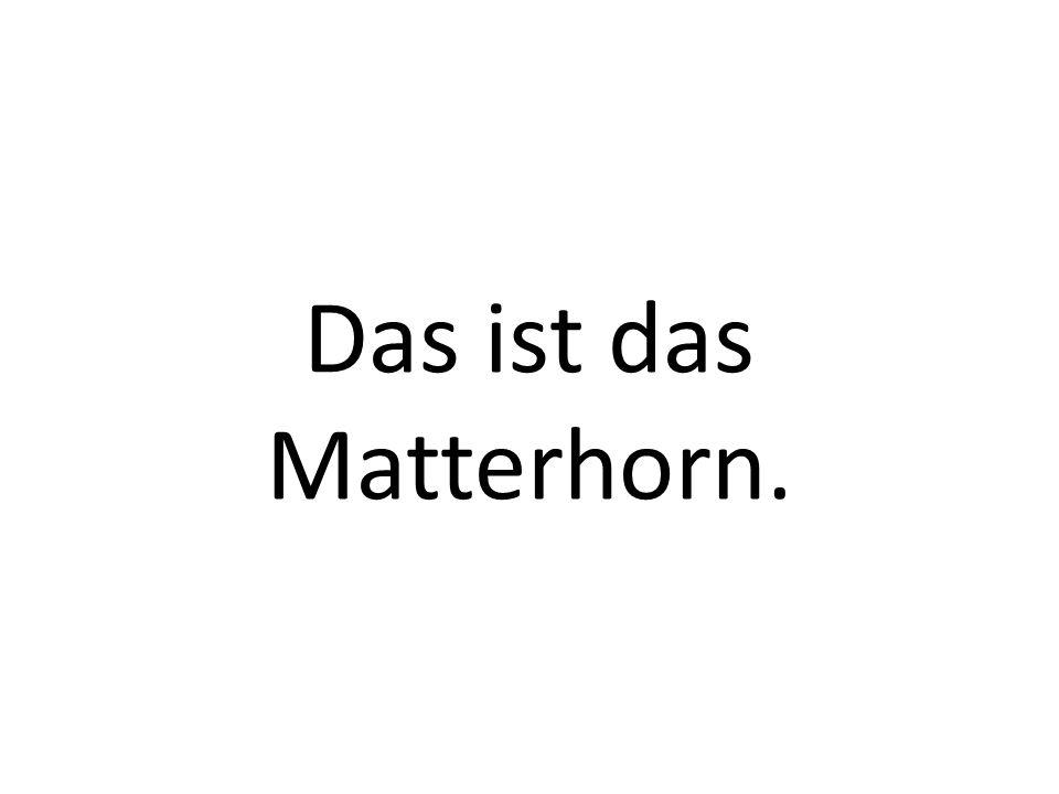 Das ist das Matterhorn.