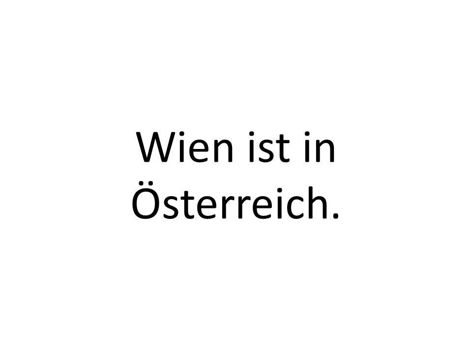 Wien ist in Österreich.