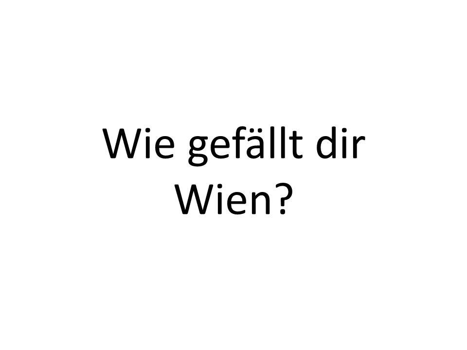 Wie gefällt dir Wien?