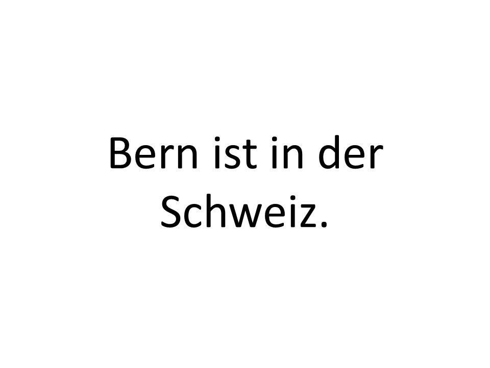 Bern ist in der Schweiz.