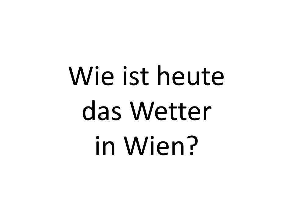 Wie ist heute das Wetter in Wien?