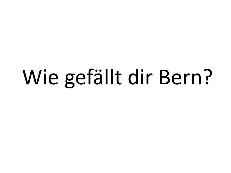 Wie gefällt dir Bern?