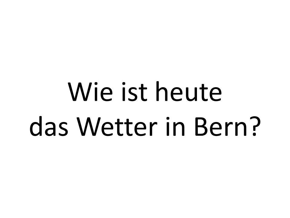 Wie ist heute das Wetter in Bern