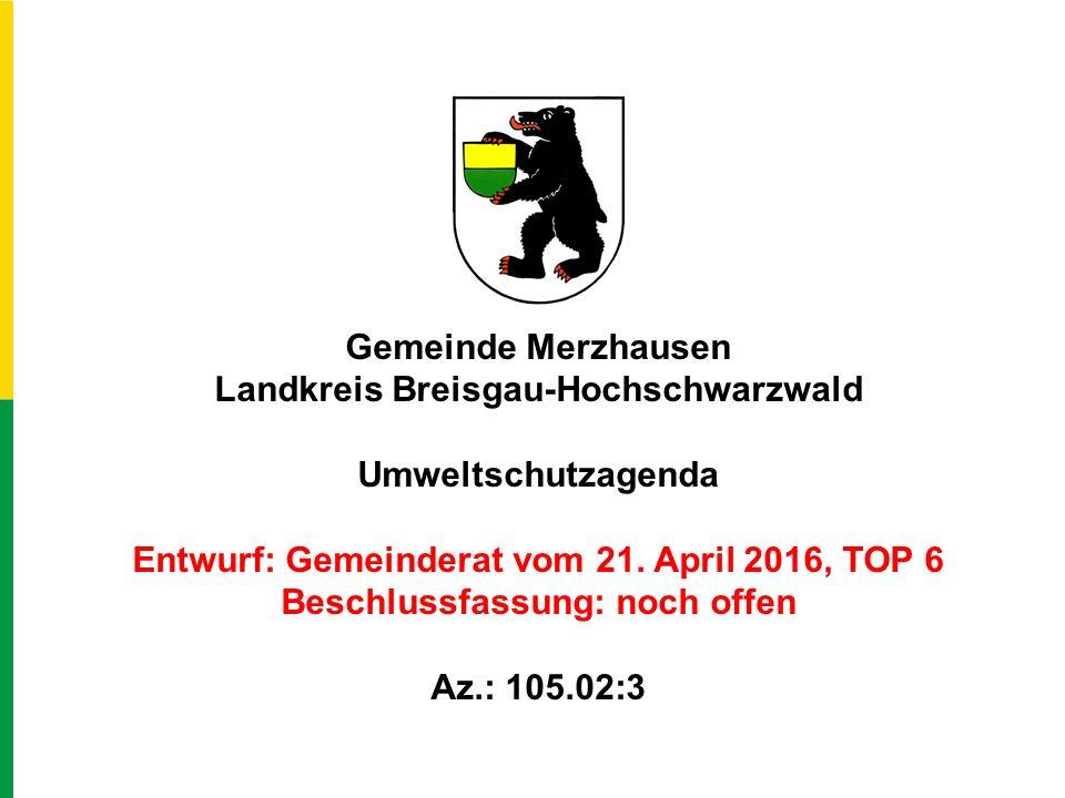 Gemeinde Merzhausen Landkreis Breisgau-Hochschwarzwald Umweltschutzagenda Entwurf: Gemeinderat vom 21.