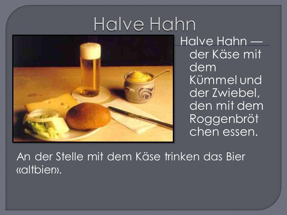Halve Hahn — der Käse mit dem Kümmel und der Zwiebel, den mit dem Roggenbröt chen essen.