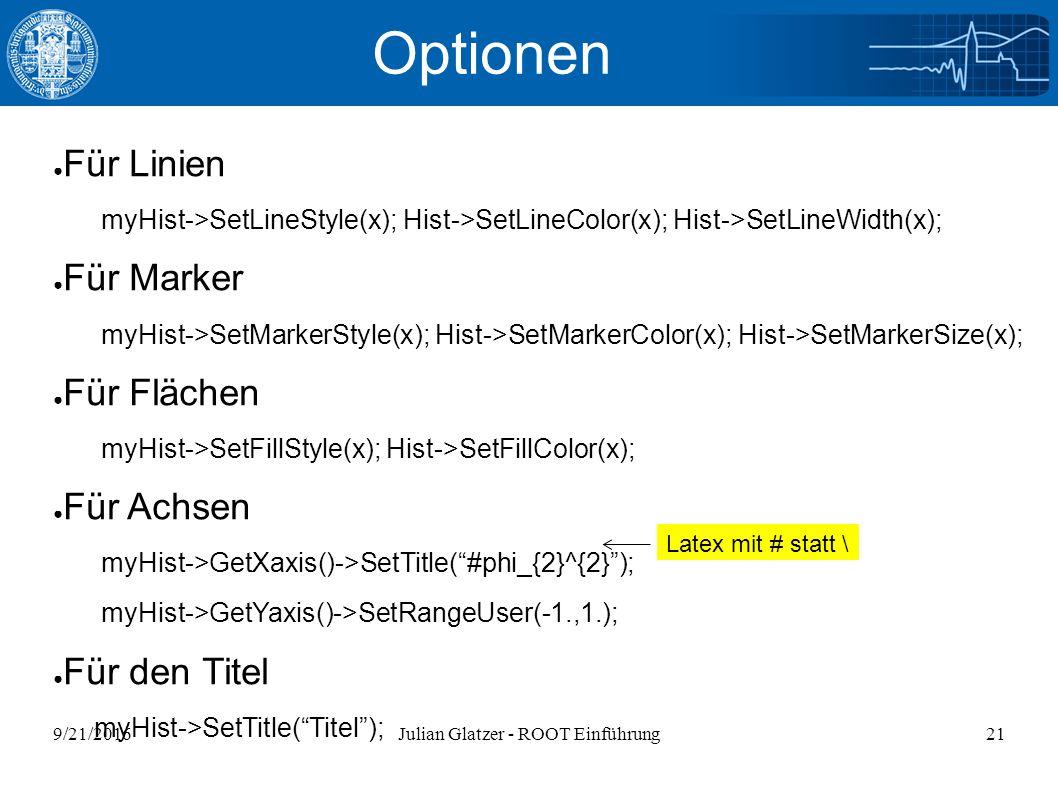 9/21/2016Julian Glatzer - ROOT Einführung21 Optionen ● Für Linien myHist->SetLineStyle(x); Hist->SetLineColor(x); Hist->SetLineWidth(x); ● Für Marker