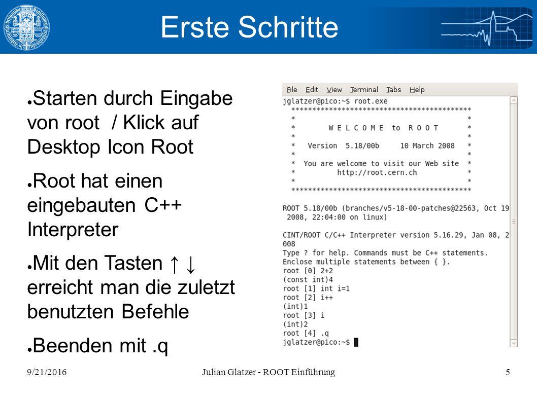 9/21/2016Julian Glatzer - ROOT Einführung26 Einlesen von Daten void readFile(){ gROOT->Reset(); gROOT->SetStyle( Plain ); ifstream in; //Input Stream in.open( peaks.dat ); //Oeffnen der Datei Float_t xi; Int_t nlines = 0; TH1F* _histo = new TH1F( _histo , Peaks , 1250, 0., 125 ); while( !in.eof() ){ //Bis zum Ende der Datei if(in >> xi){ //Einlesen einer Zeile _histo->SetBinContent( nlines, xi ); //Setzen des Bin Inhalts nlines++; cout << nlines << : << xi <<endl; } cout<< found <<nlines<< data points <<endl; in.close(); _histo->Draw(); } peaks.dat : 322 323 322 312 314 335 291 331 329 317 318 337 336 364 310 etc.