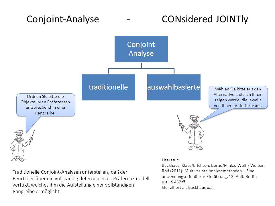 Conjoint-Analyse - CONsidered JOINTly Conjoint Analyse traditionelleauswahlbasierte Traditionelle Conjoint-Analysen unterstellen, daß der Beurteiler über ein vollständig determiniertes Präferenzmodell verfügt, welches ihm die Aufstellung einer vollständigen Rangreihe ermöglicht.