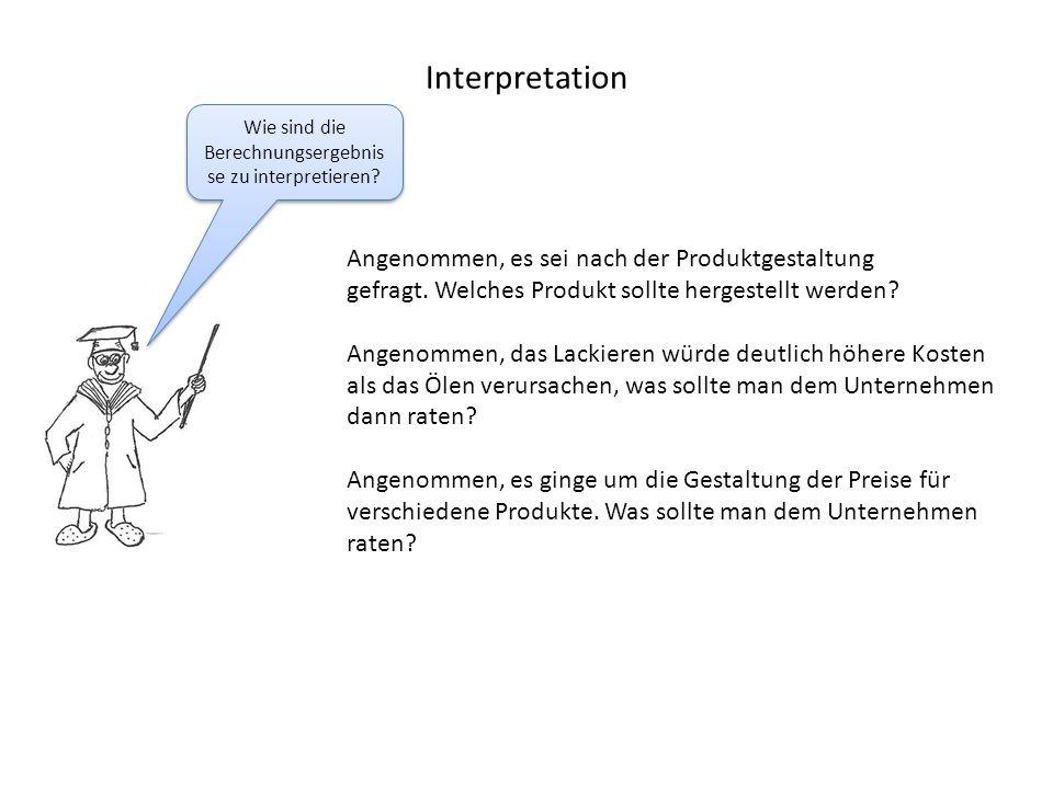 Interpretation Wie sind die Berechnungsergebnis se zu interpretieren.