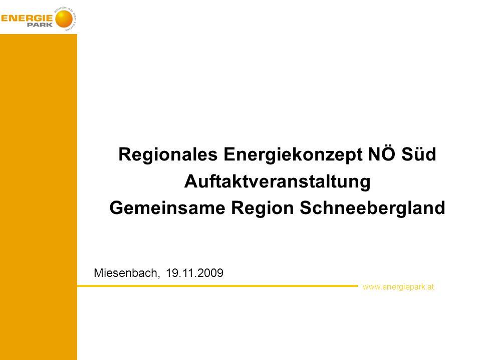 Regionales Energiekonzept NÖ Süd Auftaktveranstaltung Gemeinsame Region Schneebergland www.energiepark.at Miesenbach, 19.11.2009