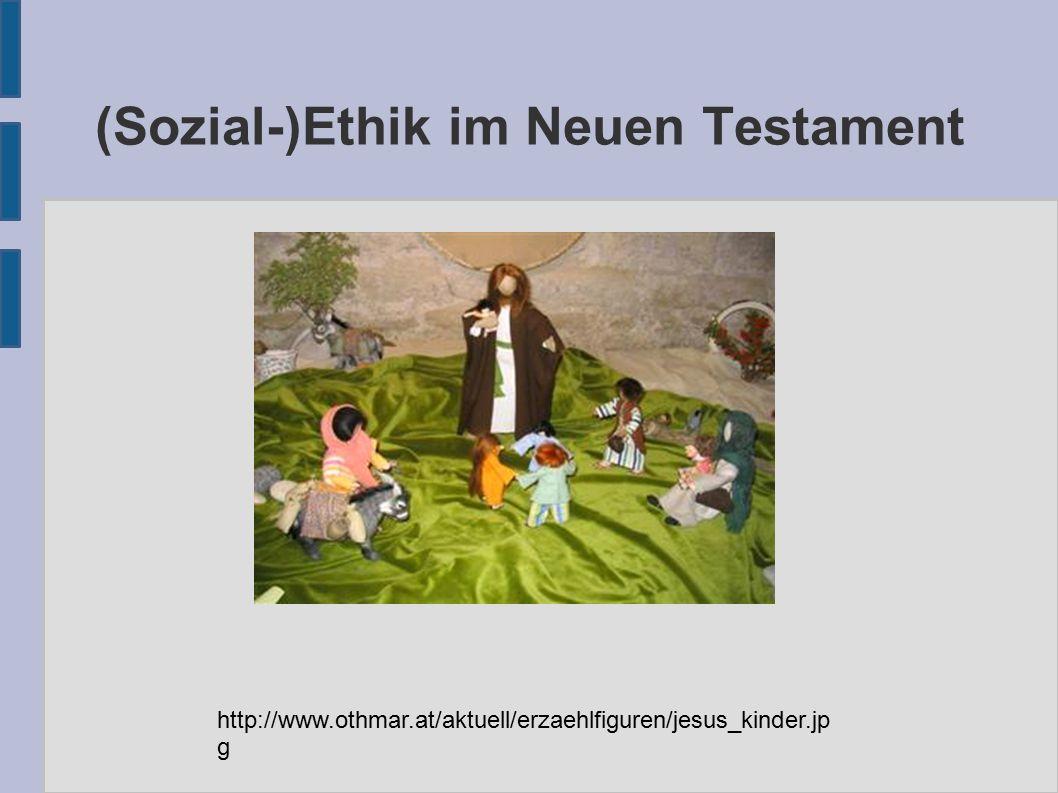 (Sozial-)Ethik im Neuen Testament http://www.othmar.at/aktuell/erzaehlfiguren/jesus_kinder.jp g