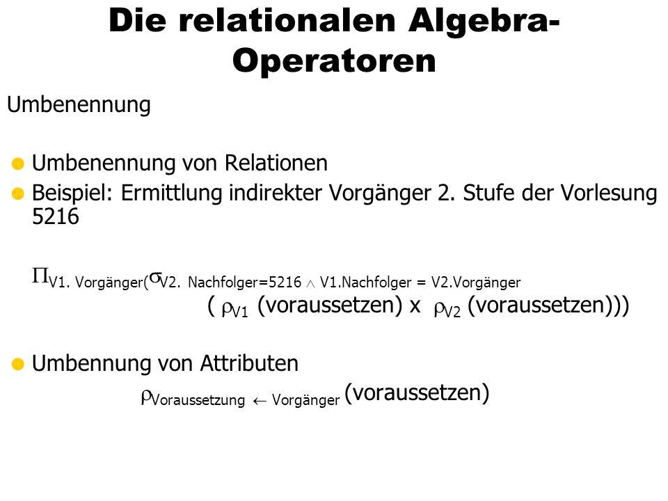 Die relationalen Algebra- Operatoren Umbenennung  Umbenennung von Relationen  Beispiel: Ermittlung indirekter Vorgänger 2.