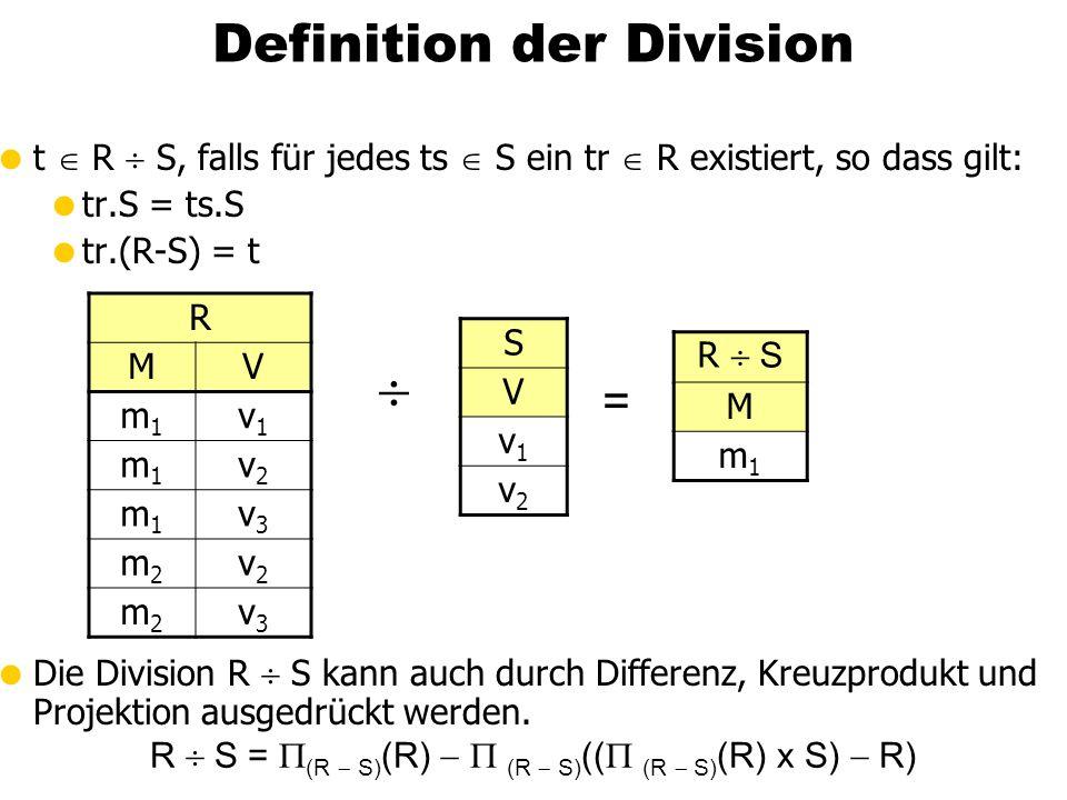  t  R  S, falls für jedes ts  S ein tr  R existiert, so dass gilt:  tr.S = ts.S  tr.(R-S) = t  Die Division R  S kann auch durch Differenz, Kreuzprodukt und Projektion ausgedrückt werden.