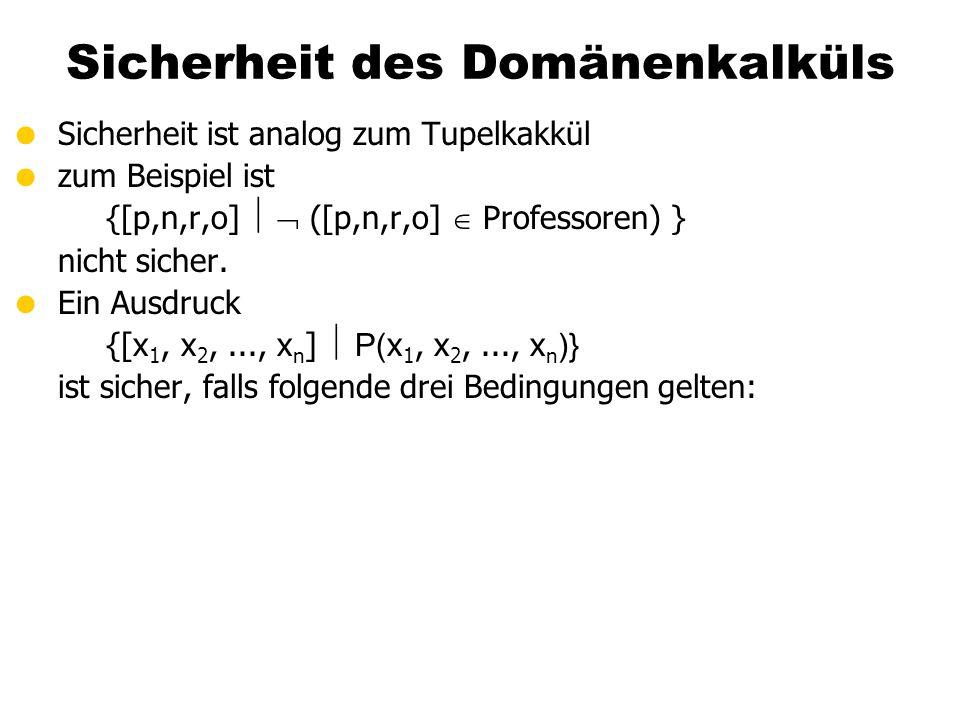 Sicherheit des Domänenkalküls  Sicherheit ist analog zum Tupelkakkül  zum Beispiel ist {[p,n,r,o]   ([p,n,r,o]  Professoren) } nicht sicher.