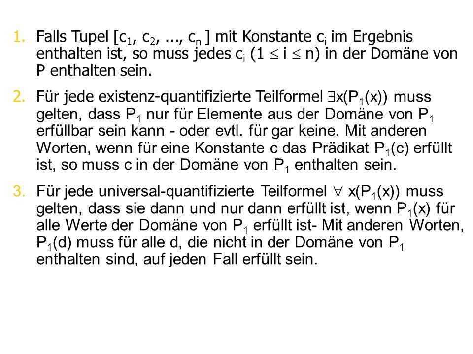 1.Falls Tupel [c 1, c 2,..., c n ] mit Konstante c i im Ergebnis enthalten ist, so muss jedes c i (1  i  n) in der Domäne von P enthalten sein.