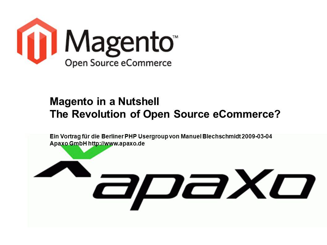 Magento in a Nutshell The Revolution of Open Source eCommerce? Ein Vortrag für die Berliner PHP Usergroup von Manuel Blechschmidt 2009-03-04 Apaxo Gmb