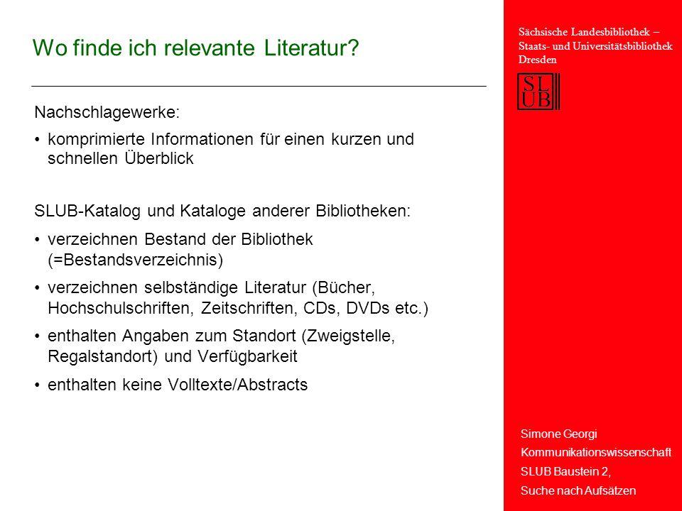 Simone Georgi Kommunikationswissenschaft SLUB Baustein 2, Suche nach Aufsätzen Sächsische Landesbibliothek – Staats- und Universitätsbibliothek Dresden Wo finde ich relevante Literatur.