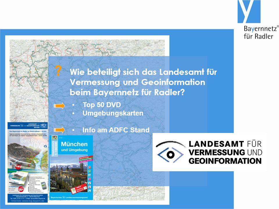 Top 50 DVD Umgebungskarten Info am ADFC Stand Wie beteiligt sich das Landesamt für Vermessung und Geoinformation beim Bayernnetz für Radler.