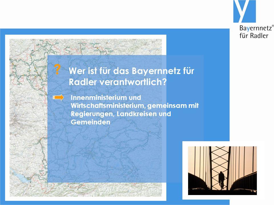 Innenministerium und Wirtschaftsministerium, gemeinsam mit Regierungen, Landkreisen und Gemeinden Wer ist für das Bayernnetz für Radler verantwortlich.