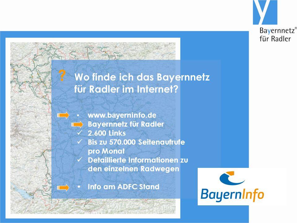 www.bayerninfo.de Bayernnetz für Radler 2.600 Links Bis zu 570.000 Seitenaufrufe pro Monat Detaillierte Informationen zu den einzelnen Radwegen Info am ADFC Stand Wo finde ich das Bayernnetz für Radler im Internet.
