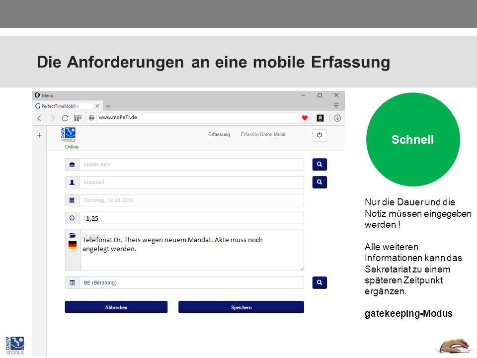Die Anforderungen an eine mobile Erfassung Plattform unabhängig Schnell Nur die Dauer und die Notiz müssen eingegeben werden ! Alle weiteren Informati