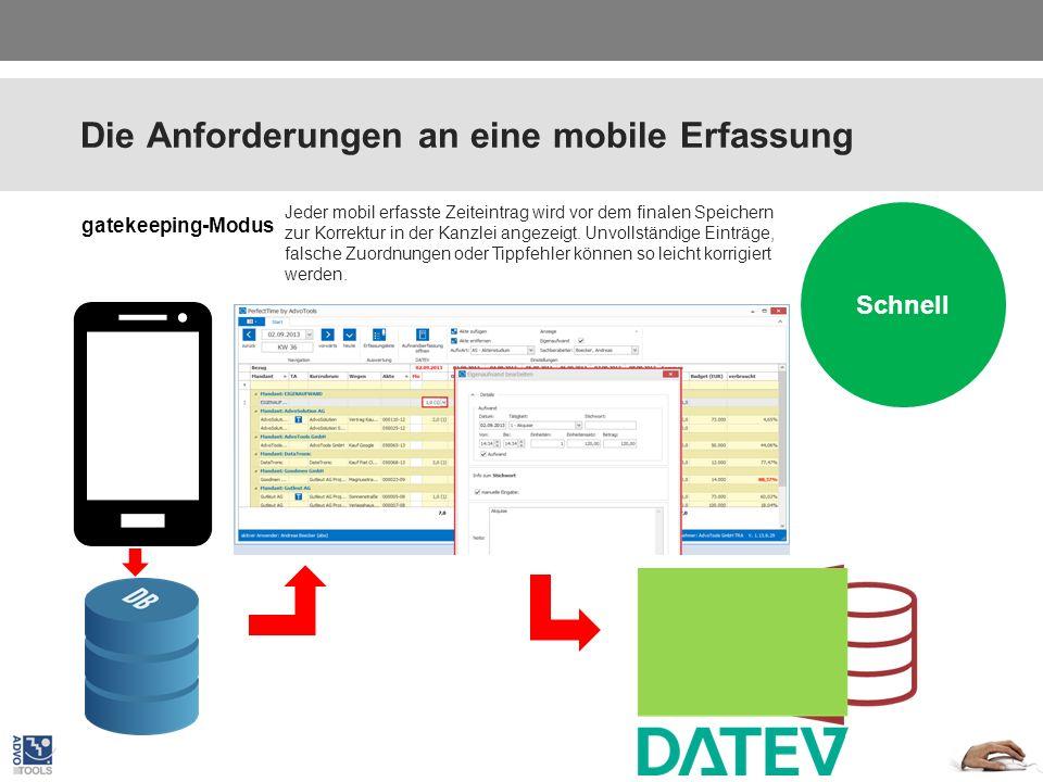 Die Anforderungen an eine mobile Erfassung Plattform unabhängig Schnell gatekeeping-Modus Jeder mobil erfasste Zeiteintrag wird vor dem finalen Speichern zur Korrektur in der Kanzlei angezeigt.