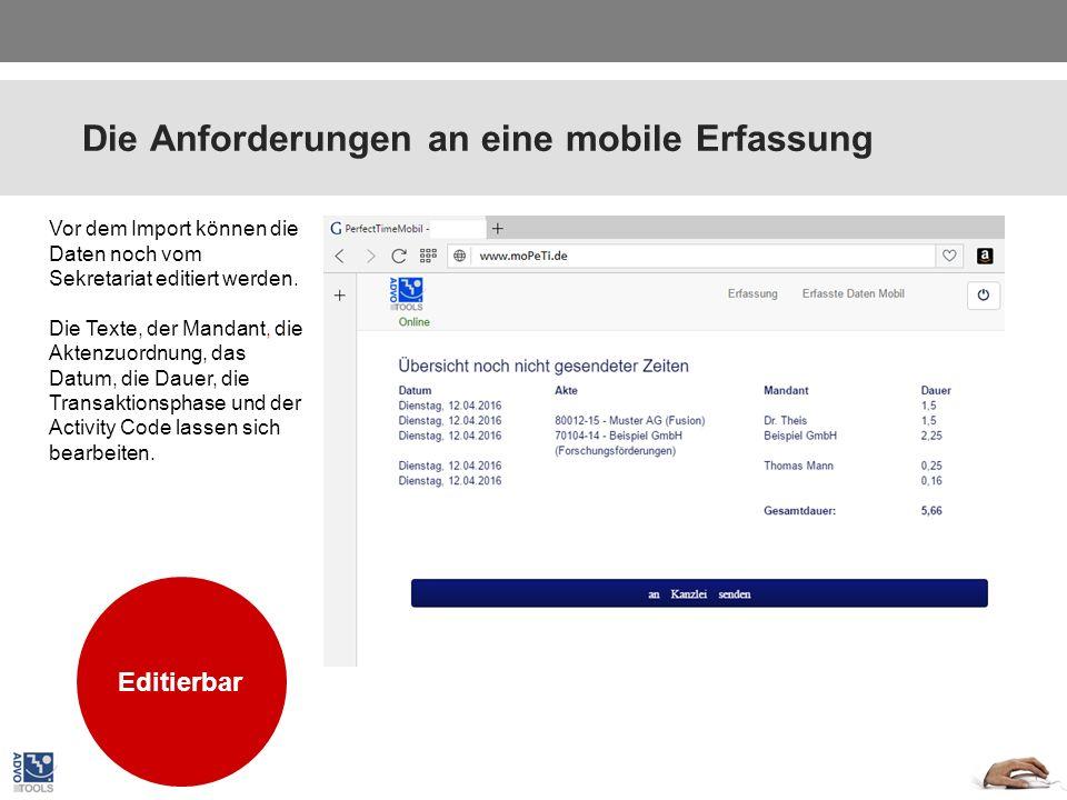 Die Anforderungen an eine mobile Erfassung Plattform unabhängig Vor dem Import können die Daten noch vom Sekretariat editiert werden. Die Texte, der M