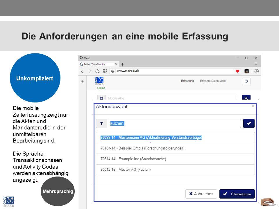 Die Anforderungen an eine mobile Erfassung Plattform unabhängig Unkompliziert Die mobile Zeiterfassung zeigt nur die Akten und Mandanten, die in der unmittelbaren Bearbeitung sind.