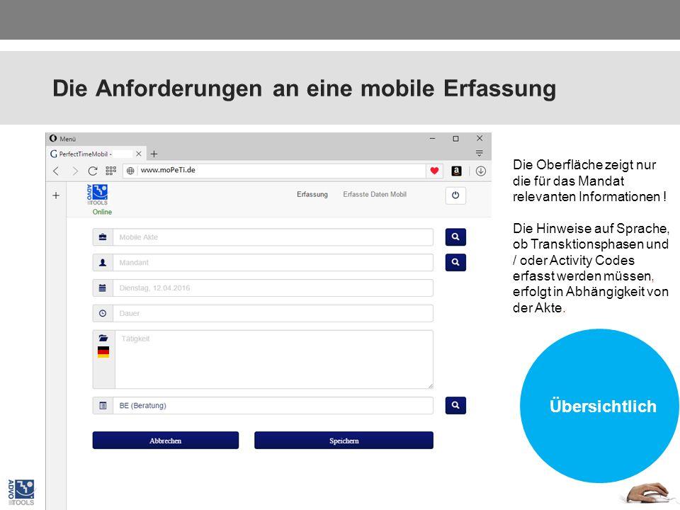 Die Anforderungen an eine mobile Erfassung Übersichtlich Plattform unabhängig Die Oberfläche zeigt nur die für das Mandat relevanten Informationen .