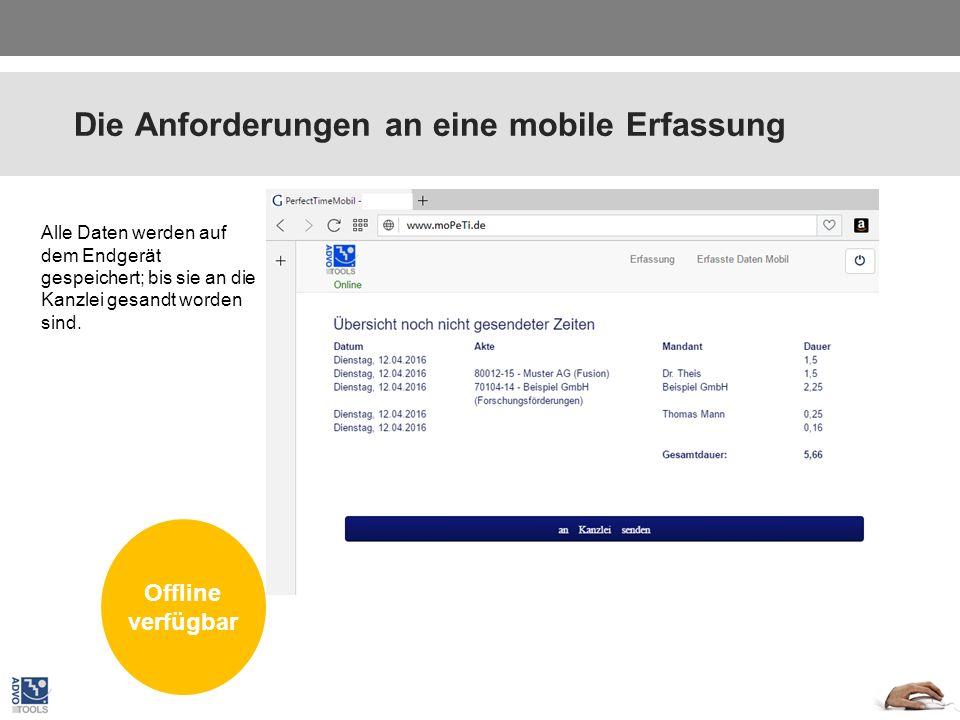 Die Anforderungen an eine mobile Erfassung Plattform unabhängig Alle Daten werden auf dem Endgerät gespeichert; bis sie an die Kanzlei gesandt worden
