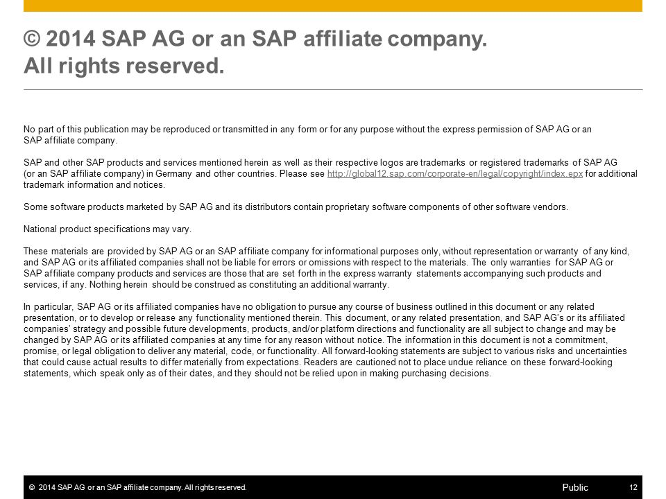 ©2014 SAP AG or an SAP affiliate company. All rights reserved.12 Public © 2014 SAP AG or an SAP affiliate company. All rights reserved. No part of thi