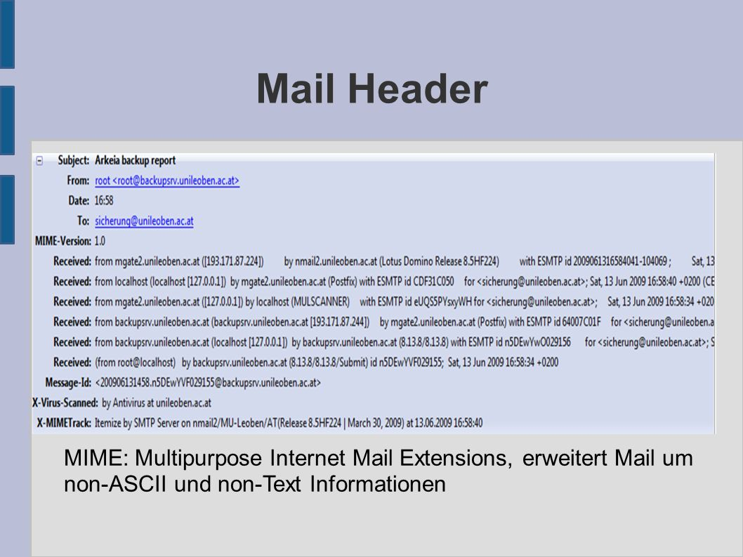 Mail Header MIME: Multipurpose Internet Mail Extensions, erweitert Mail um non-ASCII und non-Text Informationen