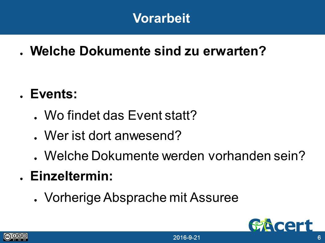 6 21.09.2016 Vorarbeit ● Welche Dokumente sind zu erwarten? ● Events: ● Wo findet das Event statt? ● Wer ist dort anwesend? ● Welche Dokumente werden