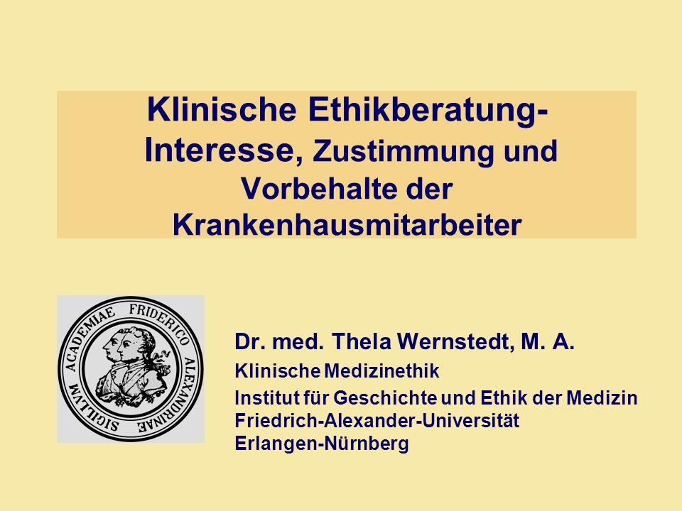 Klinische Ethikberatung- Interesse, Zustimmung und Vorbehalte der Krankenhausmitarbeiter Dr. med. Thela Wernstedt, M. A. Klinische Medizinethik Instit