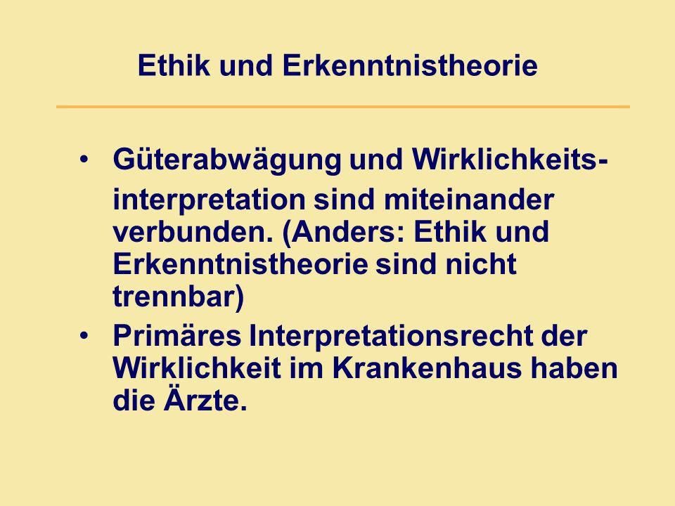 Ethik und Erkenntnistheorie Güterabwägung und Wirklichkeits- interpretation sind miteinander verbunden. (Anders: Ethik und Erkenntnistheorie sind nich