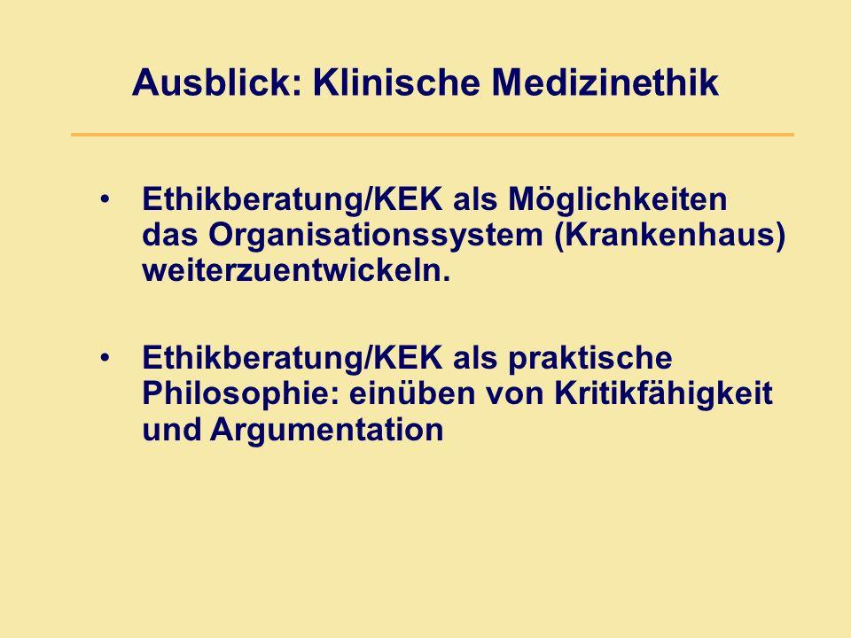 Ausblick: Klinische Medizinethik Ethikberatung/KEK als Möglichkeiten das Organisationssystem (Krankenhaus) weiterzuentwickeln.