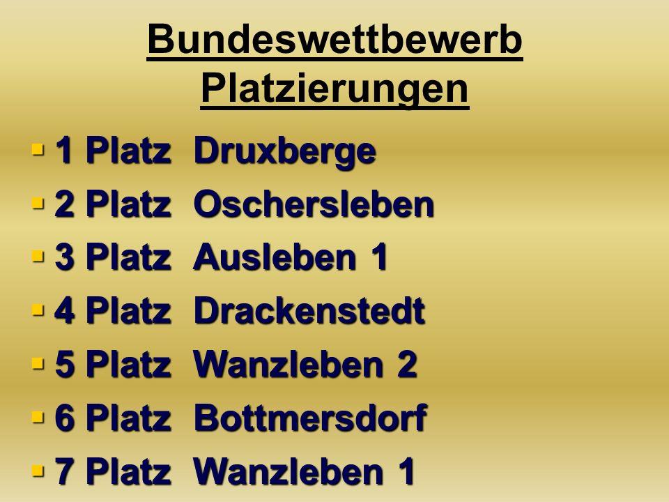 Bundeswettbewerb Platzierungen  1 Platz Druxberge  2 Platz Oschersleben  3 Platz Ausleben 1  4 Platz Drackenstedt  5 Platz Wanzleben 2  6 Platz Bottmersdorf  7 Platz Wanzleben 1