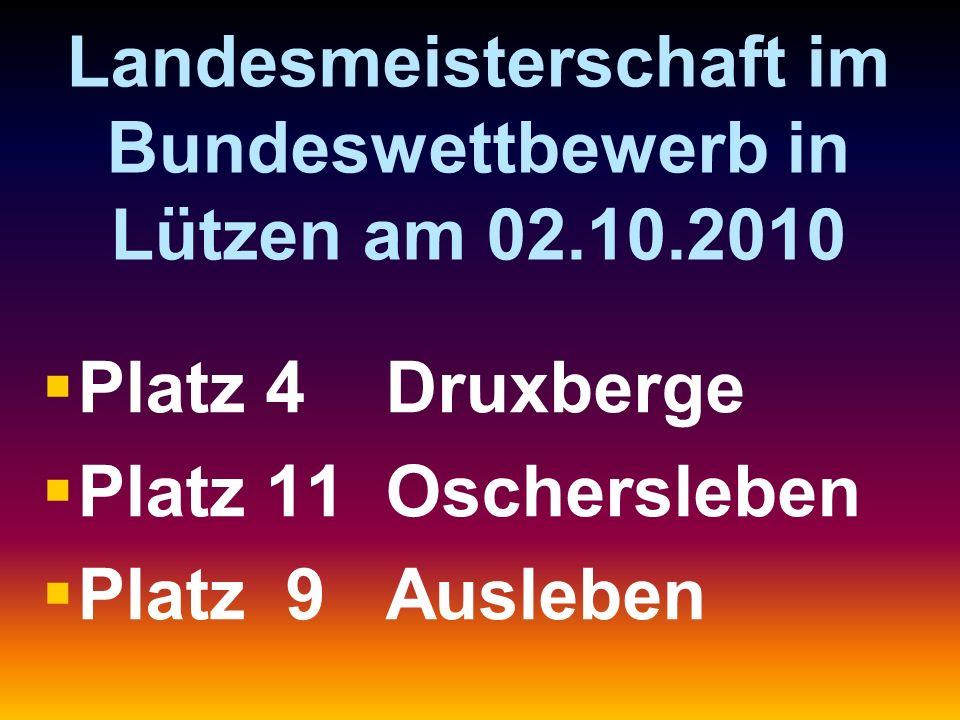 Landesmeisterschaft im Bundeswettbewerb in Lützen am 02.10.2010   Platz 4 Druxberge   Platz 11 Oschersleben   Platz 9 Ausleben