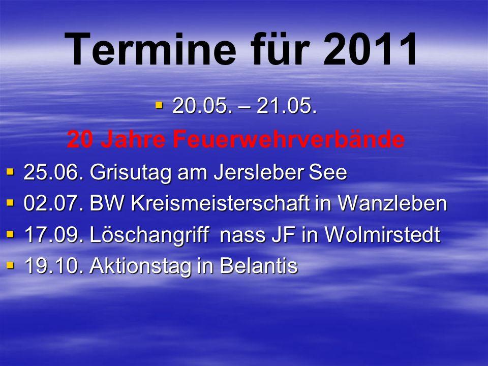 Termine für 2011  20.05. – 21.05. 20 Jahre Feuerwehrverbände  25.06. Grisutag am Jersleber See  02.07. BW Kreismeisterschaft in Wanzleben  17.09.