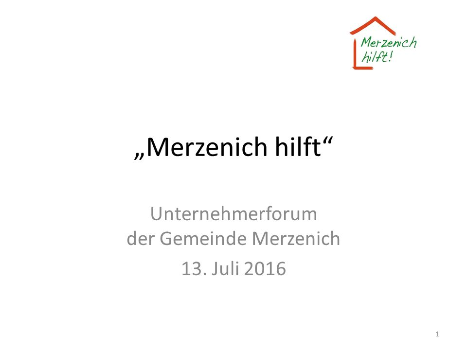 """""""Merzenich hilft"""" Unternehmerforum der Gemeinde Merzenich 13. Juli 2016 1"""
