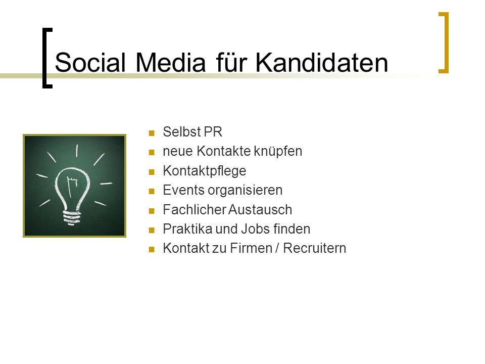 Social Media für Kandidaten Selbst PR neue Kontakte knüpfen Kontaktpflege Events organisieren Fachlicher Austausch Praktika und Jobs finden Kontakt zu Firmen / Recruitern