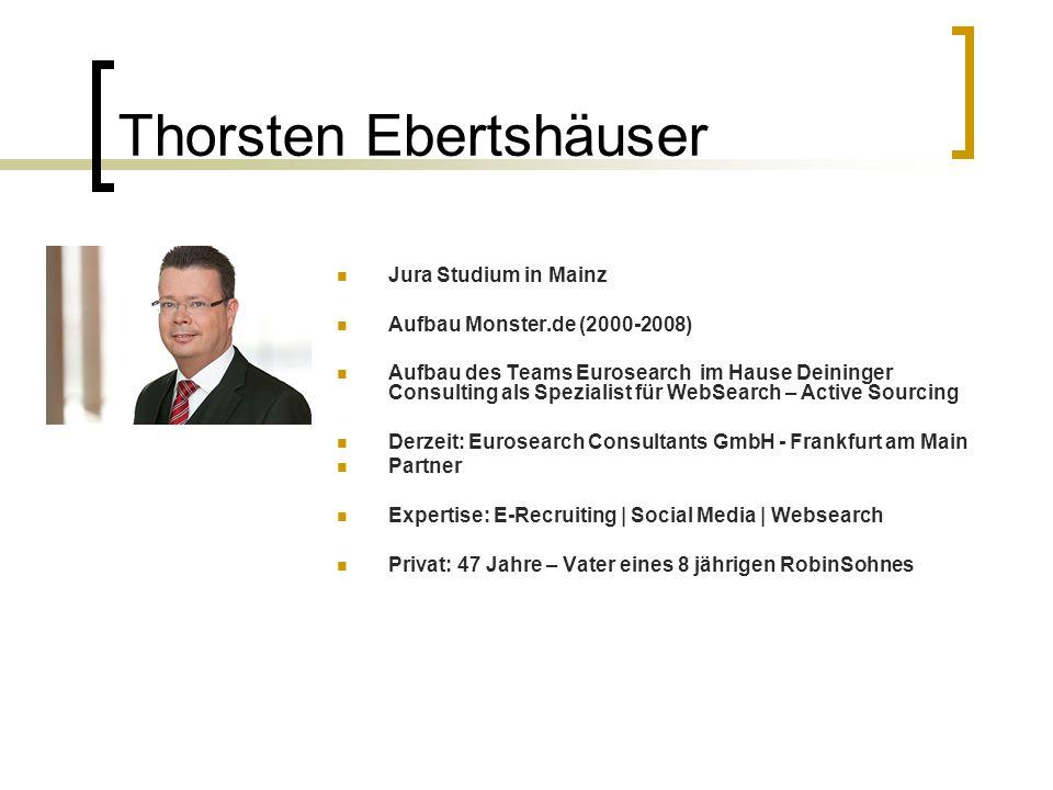 Thorsten Ebertshäuser Jura Studium in Mainz Aufbau Monster.de (2000-2008) Aufbau des Teams Eurosearch im Hause Deininger Consulting als Spezialist für