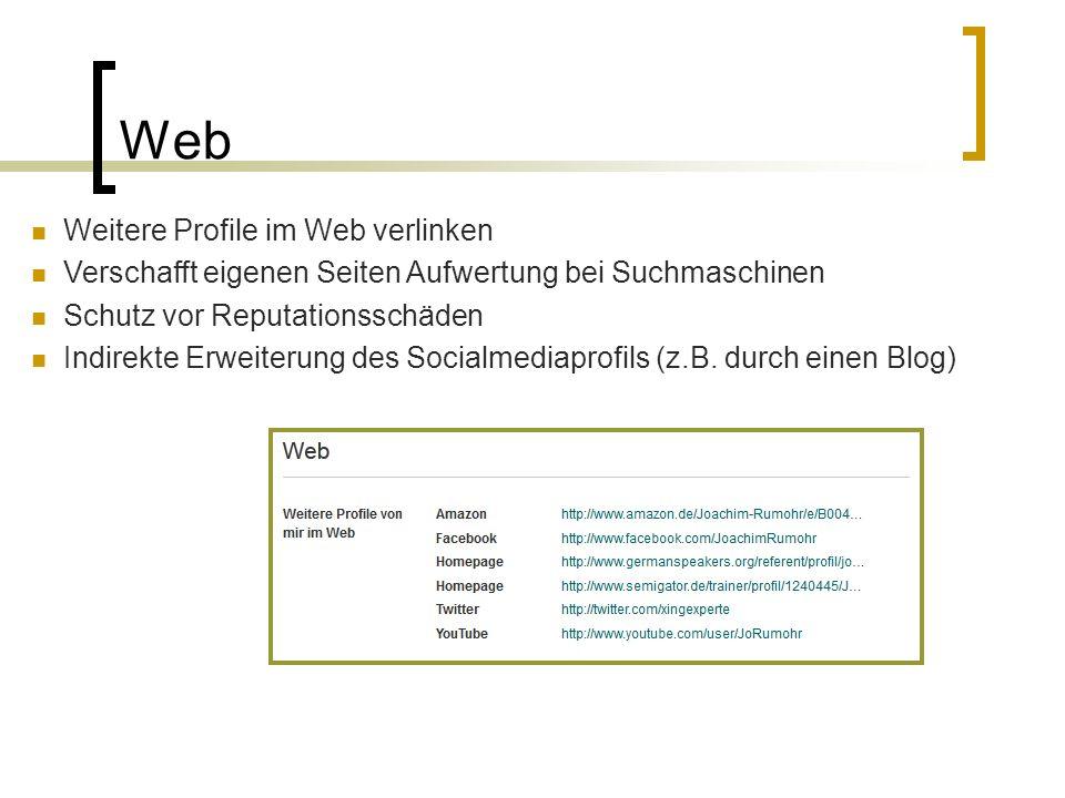 Web Weitere Profile im Web verlinken Verschafft eigenen Seiten Aufwertung bei Suchmaschinen Schutz vor Reputationsschäden Indirekte Erweiterung des Socialmediaprofils (z.B.