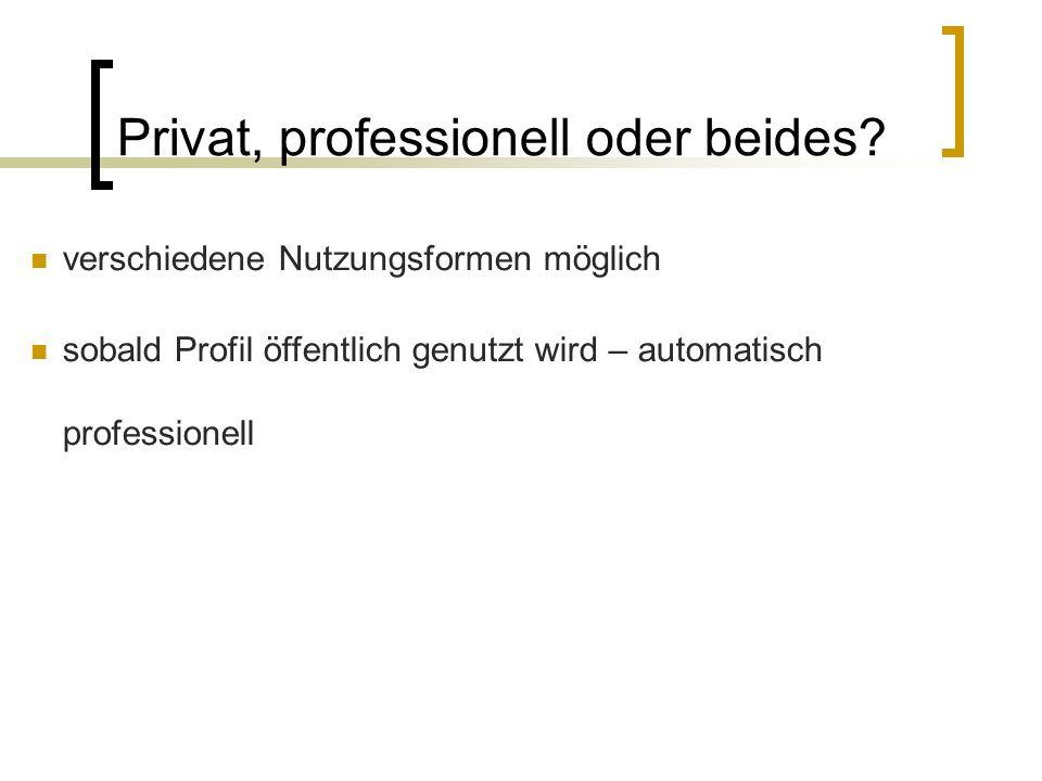 Privat, professionell oder beides? verschiedene Nutzungsformen möglich sobald Profil öffentlich genutzt wird – automatisch professionell