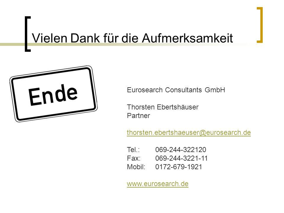 Vielen Dank für die Aufmerksamkeit Eurosearch Consultants GmbH Thorsten Ebertshäuser Partner thorsten.ebertshaeuser@eurosearch.de Tel.: 069-244-322120 Fax:069-244-3221-11 Mobil:0172-679-1921 www.eurosearch.de