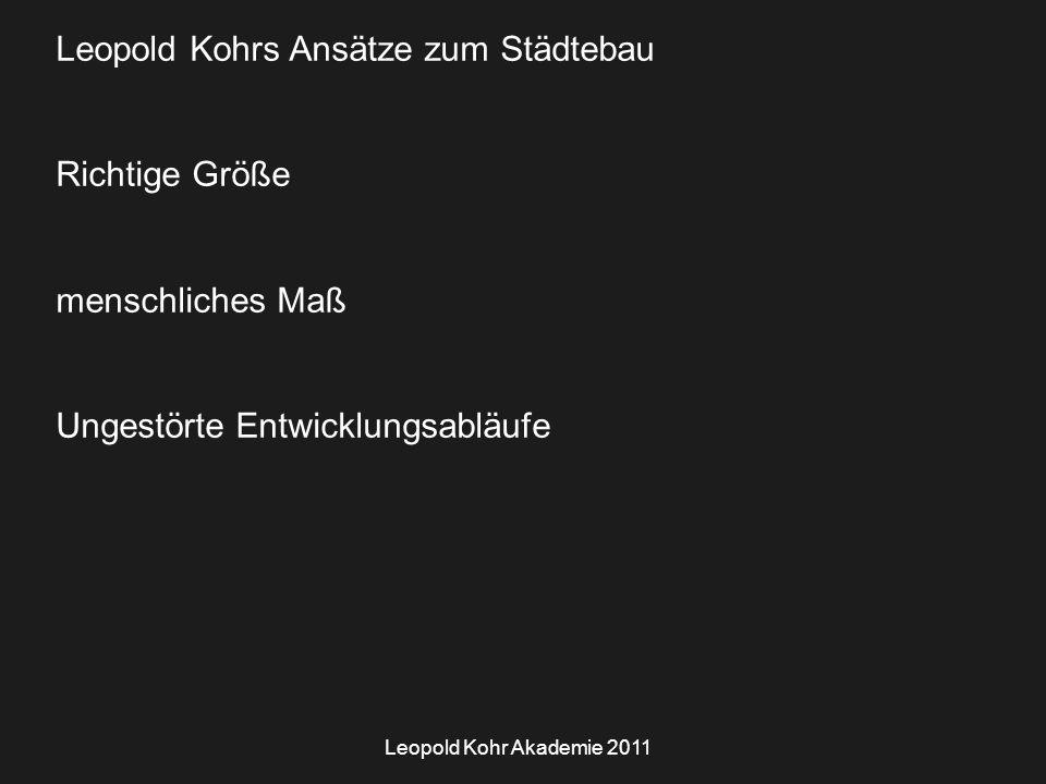 Leopold Kohr Akademie 2011 Leopold Kohrs Ansätze zum Städtebau Richtige Größe menschliches Maß Ungestörte Entwicklungsabläufe