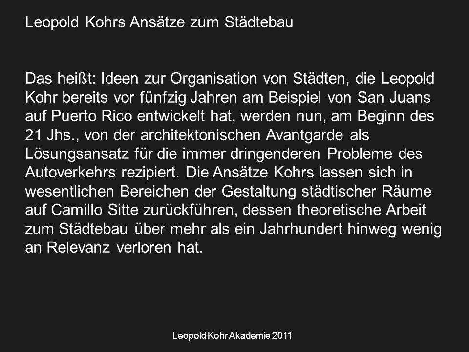 Leopold Kohr Akademie 2011 Leopold Kohrs Ansätze zum Städtebau Das heißt: Ideen zur Organisation von Städten, die Leopold Kohr bereits vor fünfzig Jah