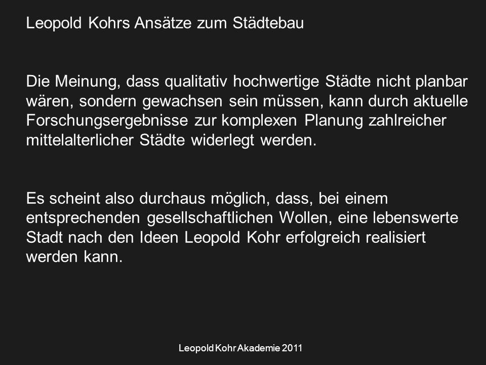 Leopold Kohr Akademie 2011 Leopold Kohrs Ansätze zum Städtebau Die Meinung, dass qualitativ hochwertige Städte nicht planbar wären, sondern gewachsen
