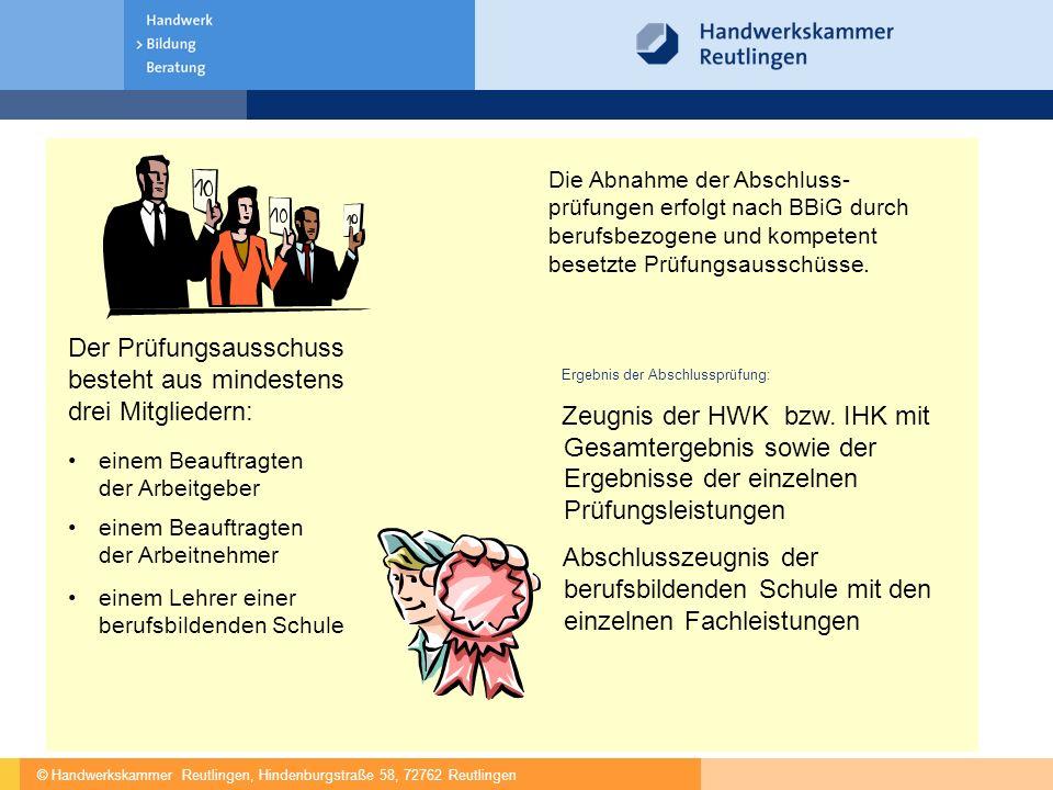 © Handwerkskammer Reutlingen, Hindenburgstraße 58, 72762 Reutlingen Die Abnahme der Abschluss- prüfungen erfolgt nach BBiG durch berufsbezogene und kompetent besetzte Prüfungsausschüsse.