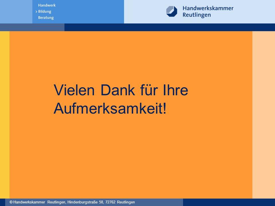 © Handwerkskammer Reutlingen, Hindenburgstraße 58, 72762 Reutlingen Vielen Dank für Ihre Aufmerksamkeit!